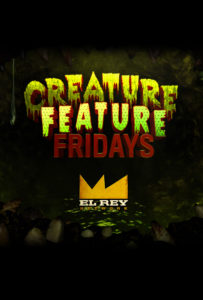 CREATURE FEATURE FRIDAYS